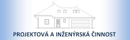 PROJEKTOVÁ A INŽENÝRSKÁ ČINNOST<br />Ing. Sylva Chmelová